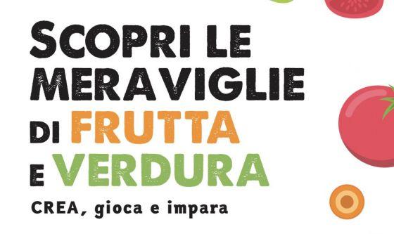 Le meraviglie di frutta e verdura. CREA, gioca e impara